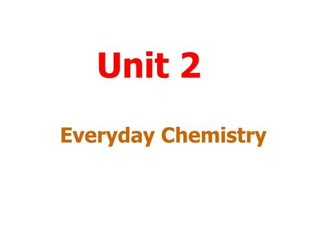 Unit 2 Everyday Chemistry Menu To work through a topic click on the title. Metals Personal Needs Fuels Plastics End.