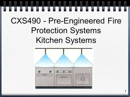 1 CXS490 - Pre-Engineered Fire Protection Systems Kitchen Systems.