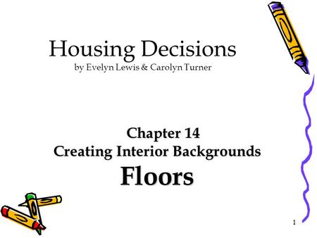 Housing Decisions by Evelyn Lewis & Carolyn Turner Chapter 14 Creating Interior Backgrounds Floors 1.