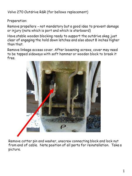 1 Volvo 270 Outdrive R&R (for bellows replacement) Preparation: Remove propellers - not mandatory but a good idea to prevent damage or injury (note which.