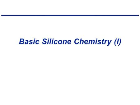 Basic Silicone Chemistry (I). Silicone Family Tree Si Volatile Methyl Siloxanes Silicone Polyethers Silanes Fluids & Emulsions Silicone Resins Dimethyl.
