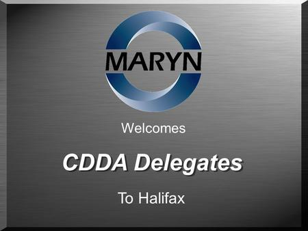 Welcomes CDDA Delegates To Halifax. Canadian Corporation 1978 ISO 9001-2000 Manufacturer for Ford/GM/Chrysler Worldwide Toll Blending Products Sold in.
