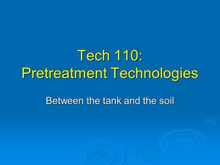 Tech 110: Pretreatment Technologies Between the tank and the soil.