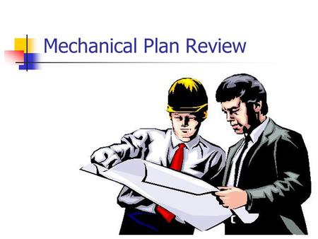 Mechanical Plan Review. Review Plan Package Use Group/Occupancy Correct Code Reference/Conformance Revisions Mechanical Plans/Spec Books Structural Plans.