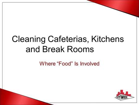 "Cleaning Cafeterias, Kitchens and Break Rooms Where ""Food"" Is Involved."