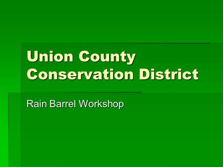 Union County Conservation District Rain Barrel Workshop.