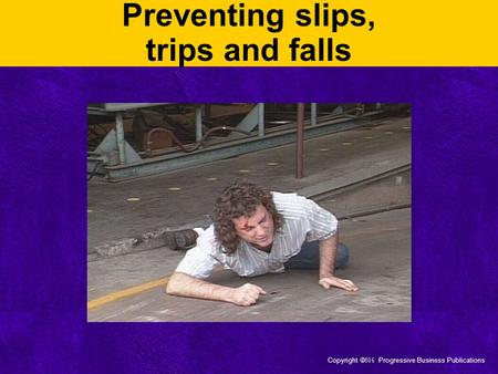 Copyright  Progressive Business Publications Preventing slips, trips and falls.