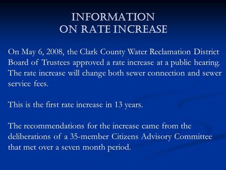 INFORMATION on RATE increase On May 6, 2008, the Clark County Water Reclamation District Board of Trustees approved a rate increase at a public hearing.