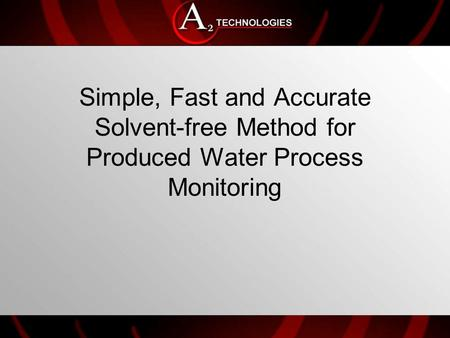 Simple, Fast and Accurate Solvent-free Method for Produced Water Process Monitoring.
