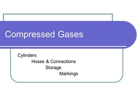 Compressed Gases Cylinders Hoses & Connections Storage Markings.