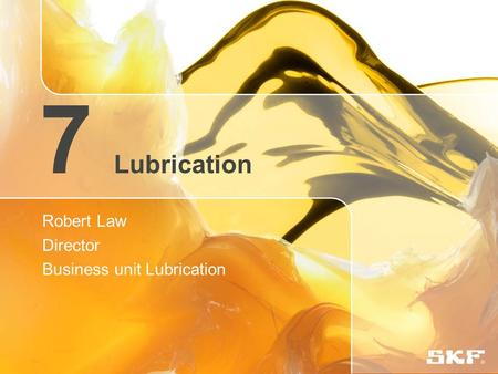 7 Lubrication Robert Law Director Business unit Lubrication.