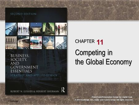 © 2014 Routledge, Inc., Taylor and Francis Group. All rights reserved. PowerPoint Presentation Design by Charlie Cook CHAPTER 11 Competing in the Global.