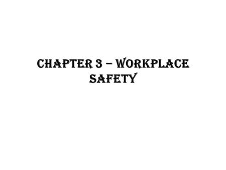 CHAPTER 3 – WORKPLACE SAFETY. In Section 3.1, you learned the following: Restaurants and foodservice operations are responsible for providing a safe environment.