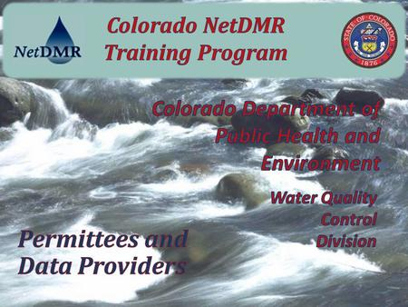 NetDMR Permittee Training Program Water Quality Control Division