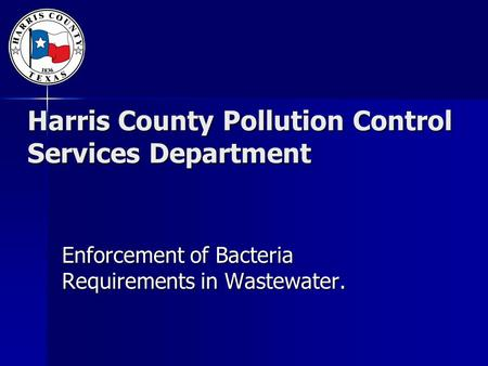 Harris County Pollution Control Services Department Enforcement of Bacteria Requirements in Wastewater.