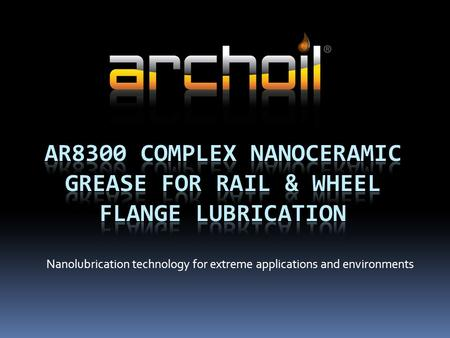 Nanolubrication technology for extreme applications and environments.