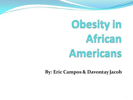 By: Eric Campos & Davontay Jacob 1. What exactly is Obesity? Obesity is an abnormal accumulation of body fat, usually 30% or more over individual's body.
