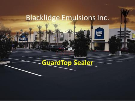 Blacklidge Emulsions Inc. GuardTop Sealer. Guardtop Mission Statement The goal of Guardtop is to produce an asphalt seal coating that has deeper and longer-lasting.