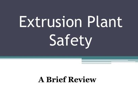 Extrusion Plant Safety A Brief Review. Unsafe Acts Safety experts say the vast majority of accidents are caused by UNSAFE ACTS.