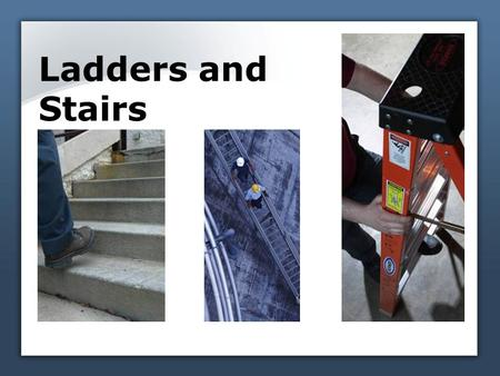 Ladders and Stairs. Hazards of ladders Falls Slips Reaching too far Weather 1a.
