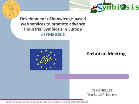 LIFE+ Environmental Policy & Governance project: LIFE09 ENV/GR/000300 eSYMBIOSIS Development of knowledge-based web services to promote advance Industrial.