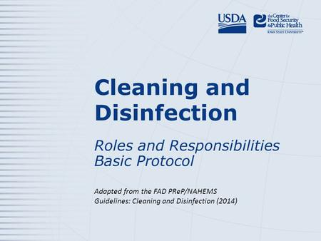 Cleaning and Disinfection Roles and Responsibilities Basic Protocol Adapted from the FAD PReP/NAHEMS Guidelines: Cleaning and Disinfection (2014 )