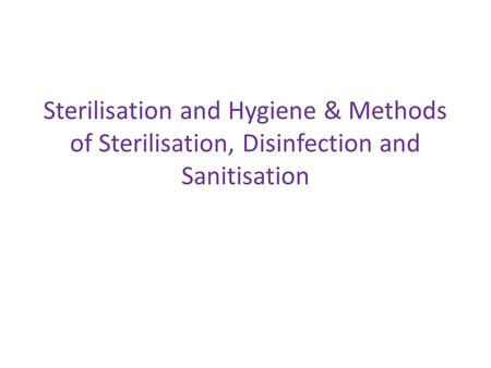 Sterilisation and Hygiene & Methods of Sterilisation, Disinfection and Sanitisation.