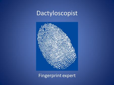 Dactyloscopist Fingerprint expert.