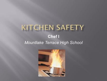 Chef I Mountlake Terrace High School. 1. Do not touch electrical outlets with wet hands 2. When using knives, cut away from yourself. Use the right size.