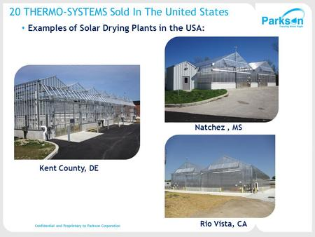 20 THERMO-SYSTEMS Sold In The United States Examples of Solar Drying Plants in the USA: Kent County, DE Natchez, MS Rio Vista, CA Confidential and Proprietary.