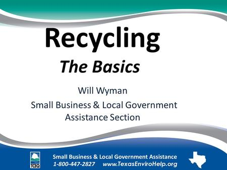 Recycling The Basics. Will Wyman. Small Business & Local Government Assistance Section.
