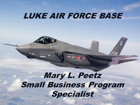 Cave Tonitrum Fly, Fight, & Win Mary L. Peetz Small Business Program Specialist LUKE AIR FORCE BASE.