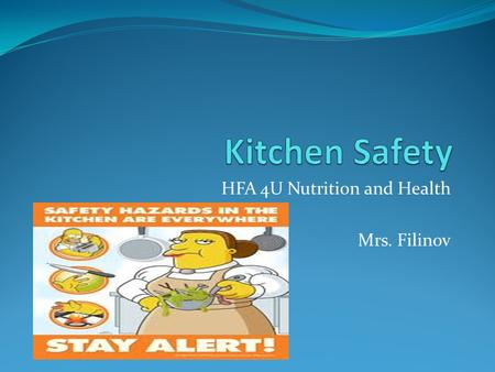 HFA 4U Nutrition and Health Mrs. Filinov. Food Safety procedures 1. Place books, purses, and other items in an area of the classroom. 2. Wear appropriate.