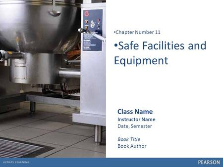 1 Safe Facilities and Equipment Chapter Number 11 Class Name Instructor Name Date, Semester Book Title Book Author.