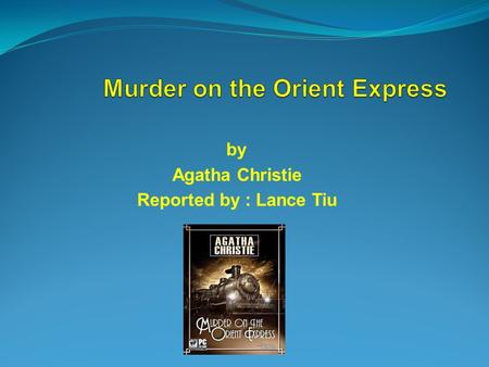 By Agatha Christie Reported by : Lance Tiu.  Queen of the Golden Age detective and mystery novels.  Dame of the British Empire.  September 15, 1890.