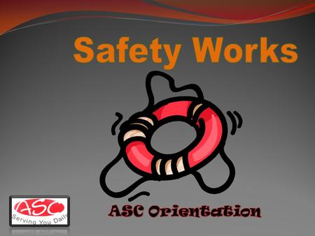 Why Me? ASC will provide a safe work environment. Employees will work safely.