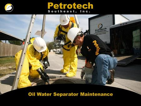 Petrotech Southeast, Inc. Oil Water Separator Maintenance.