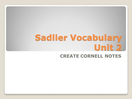 Sadlier Vocabulary Unit 2 CREATE CORNELL NOTES. 1.available (adj.): ready for use, at hand Synonyms: obtainable, on hand Antonyms: unobtainable, not to.