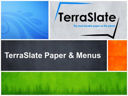 What's Your Message? TerraSlate Paper & Menus. 1 What is TerraSlate? 2 Features & Benefits 3 TerraSlate & Your Restaurant.