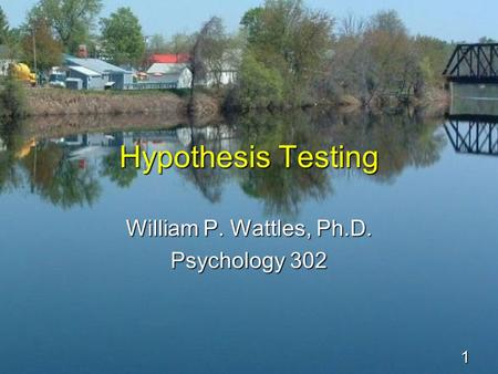 1 Hypothesis Testing William P. Wattles, Ph.D. Psychology 302.