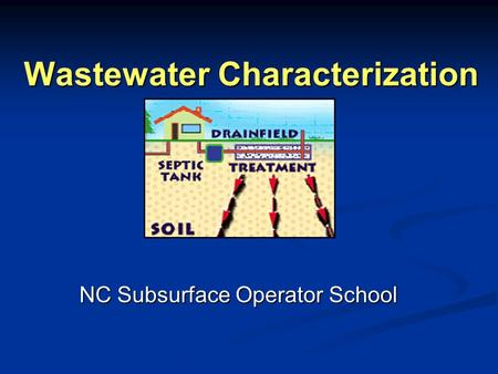 Wastewater Characterization NC Subsurface Operator School.