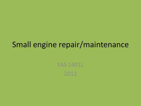 Small engine repair/maintenance FAS 1401L 2012. Small engines Small engines make up a surprising component of daily aquaculture operations. They provide.