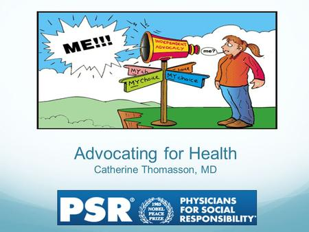 Advocating for Health Catherine Thomasson, MD. History of Health Advocacy Medicine is a social science, and politics nothing but medicine on a grand scale.