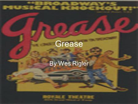 Grease By Wes Rigler The story behind the musical Rydell High's class of 1959, car loving guys with leatherjackets and their girls in their curly hair,