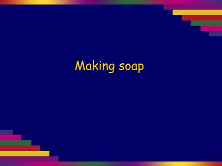 Making soap. Fats and oils are known as triglycerides. Each molecule of fat or oil contains three COO links.