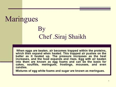 1 Maringues By Chef.Siraj Shaikh When eggs are beaten, air becomes trapped within the proteins, which then expand when heated. This trapped air pushes.