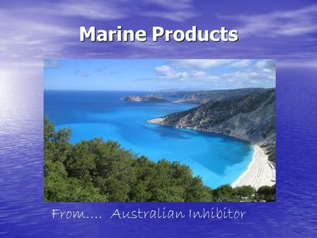 Marine Products From…. Australian Inhibitor. The Marine Silk™ story The Marine Silk™ story Leaving boats moored for long stints in water presents its.