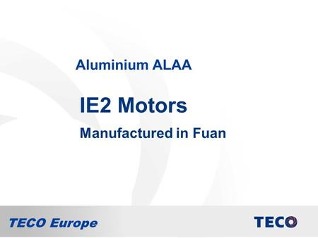 TECO Europe Aluminium ALAA IE2 Motors Manufactured in Fuan.