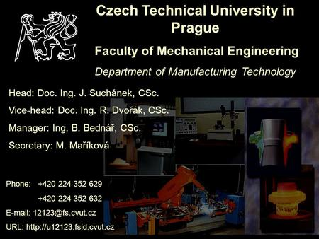 Czech Technical University in Prague Faculty of Mechanical Engineering Department of Manufacturing Technology Phone:+420 224 352 629 +420 224 352 632 E-mail: