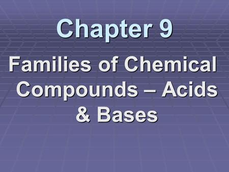 Families of Chemical Compounds – Acids & Bases